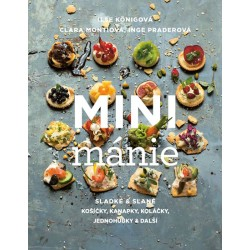 Mini mánie - Sladké a slané košíčky, kanapky, koláčky, jednohubky a další