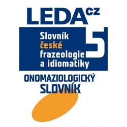 Slovník české frazeologie a idiomatiky 5 Onomaziologický slovník