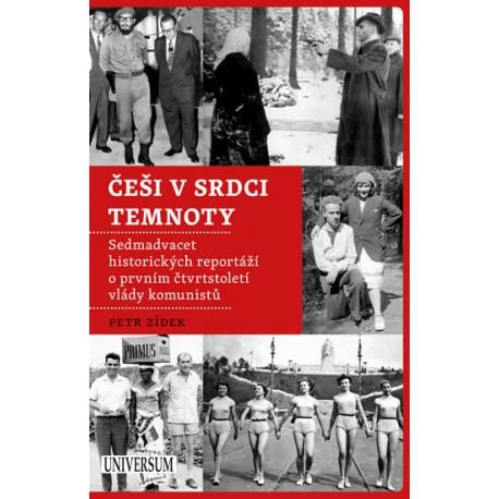 Češi v srdci temnoty - Sedmadvacet historických reportáží o prvním čtvrtstoletí vlády komunistů