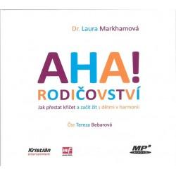 AHA! rodičovství - Jak přestat křičet a začít žít s dětmi v harmonii - CDmp3 (Čte Tereza Bebarová)