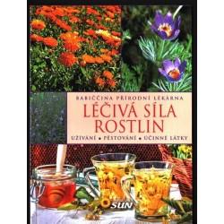 Léčivá síla rostlin - Užívání, pěstování, účinné látky