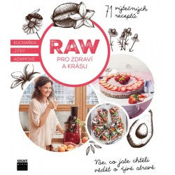 Raw pro zdraví a krásu - Kuchařka Jitky Adamové