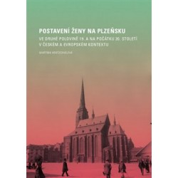Postavení ženy na Plzeňsku ve druhé polovině 19. a na počátku 20. století v českém a evropském kontextu