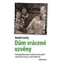 Dům vrácené ozvěny - Autobiografický román o osudovém boji o přežití rodiny Emila Lustiga za dob protektorátu