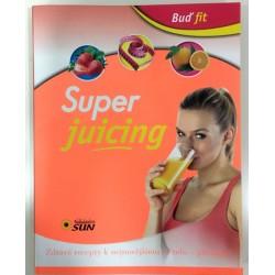 Super juicing - Zdravé recepty k nejnovějšímu trendu - juicingu!