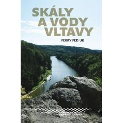 Skály a vody Vltavy - Geologický a vodácký průvodce naší národní řekou od šumavských pramenů až k mělnickému ústí