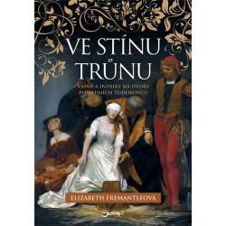 Ve stínu trůnu - Vášně a intriky na dvoře posledních tudorovců
