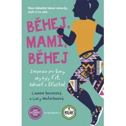 Běhej, mami, běhej - Inspirace pro ženy, aby byly fit, zdravé a šťastné