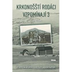 Krkonošští rodáci vzpomínají 3 - Dramatické příběhy z válečných i poválečných let