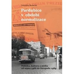 Pardubice v období normalizace - Politika, kultura a média od srpna 1968 do listopadu 1989