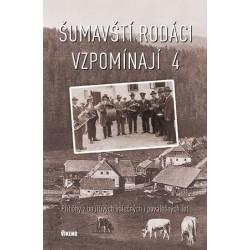 Šumavští rodáci vzpomínají 4 - Příběhy z bouřlivých válečných i poválečných let