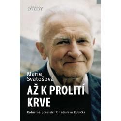 Až k prolití krve - Radostné poselství P. Ladislava Kubíčka
