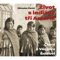 Život s indiány tří Amerik - Čtení o Václavu Šolcovi