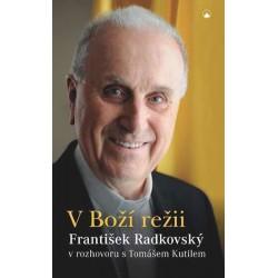 V Boží režii - František Radkovský v rozhovoru s Tomášem Kutilem