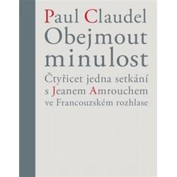 Obejmout minulost - Čtyřicet jedna setkání s Jeanem Amrouchem ve Francouzském rozhlase