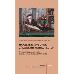 """Na cestě k """"výborně zřízenému knihkupectví"""" - Protagoniste´, podniky a si´teˇ knizˇni´ho trhu v Cˇecha´ch (1749-1848)"""