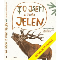 To jsem z toho jelen - Vyprávění o české přírodě a jejích lidech