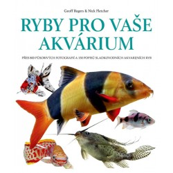 Ryby pro vaše akvarium - Přes 800 působivých fotografií a 150 popisů sladkovodních akvarijních ryb