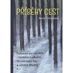 Příběhy cest - Putování po cestách i necestách okolím Drozdovské Pily a údolím Březné