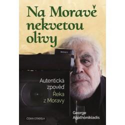 Na Moravě nekvetou olivy - Autentická zpověď Řeka z Moravy