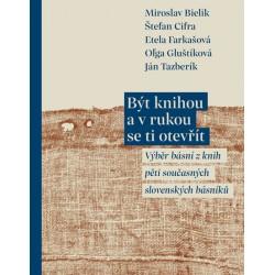 Být knihou a v rukou se ti otevřít - Výběr básní z knih pěti současných slovenských básníků