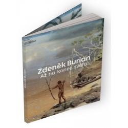 Zdeněk Burian: Až na konec světa