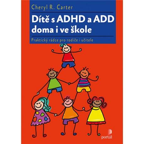 Dítě s ADHD a ADD doma i ve škole - Praktický rádce pro rodiče i učitele