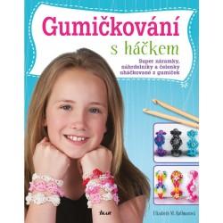 Gumičkování s háčkem - Super náramky, náhrdelníky a čelenky uháčkované z gumiček