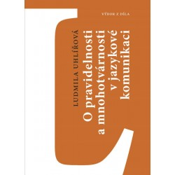 O pravidelnosti a mnohotvárnosti v jazykové komunikaci - Výbor z díla