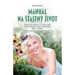 Manuál na šťastný život - Praktické návody a cvičení pro spokojenější vztahy, sebelásku, práci a zdraví