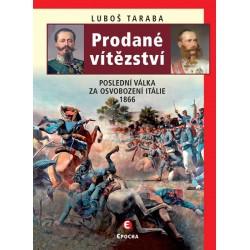 Prodané vítězství - Poslední válka za osvobození Itálie 1866