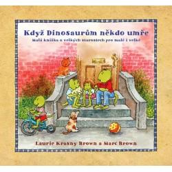 Když dinosaurům někdo umře - Malá knížka o velkých starostech pro malé i velké