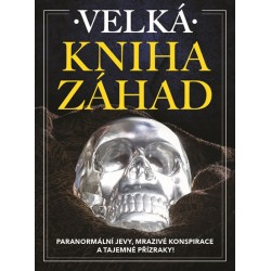 Velká kniha záhad - Paranormální jevy, mrazivé konspirace a tajemné přízraky!