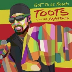Toots & The Maytals: Got To Be Tough CD