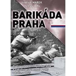 Barikáda Praha - Hrdinové z pražských barikád a zákulisí osvobození Prahy v květnu 1945