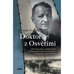 Doktor z Osvětimi - Lékař, který těm, co přežili peklo vyhlazovacího tábora, vrátil zdraví, důstojnost a víru v člověka