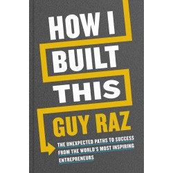 How I Built This: The Unexpected Paths to Success From the World´s Most Inspiring Entrepreneurs