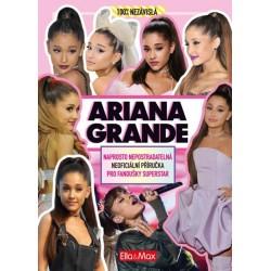 Ariana Grande - Naprosto nepostradatelná neoficiální příručka pro fanoušky superstar