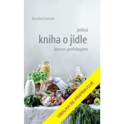 Jediná kniha o jídle, kterou potřebujete