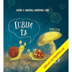 Miluji tě - Jedinečná kniha o bezpodmínečné lásce