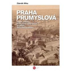 Praha průmyslová - Rozvoj pražské průmyslové aglomerace do zániku Rakouska-Uherska