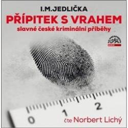 Přípitek s vrahem, slavné české kriminální příběhy - CDmp3 (Čte Norbert Lichý)