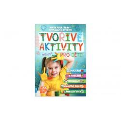 Tvořivé aktivity pro děti - Kniha plná zábavy, poznávání a tvoření