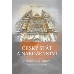 Český stát a náboženství v obdobích krize 1547-1620 a 1948-1989