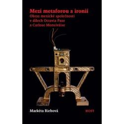 Mezi metaforou a ironií - Obraz mexické společnosti v díle Octavia Paze a Carlose Monsiváise