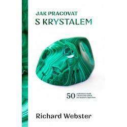 Jak pracovat s krystalem - 50 praktických rituálů a duchovních aktivit pro inspiraci a lepší život