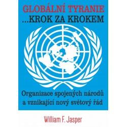 Globální tyranie ... Krok za krokem: Organizace spojených národů a vznikající nový světový řád