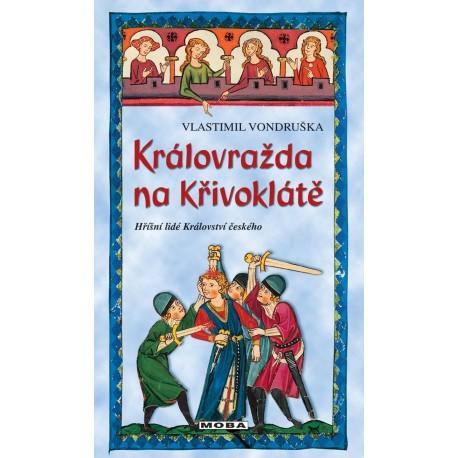 Královražda na Křivoklátě - Hříšní lidé Království českého