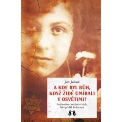 A kde byl Bůh, když židé umírali v Osvětimi? - Sedmatřicet svědectví těch, kdo přežili holocaust
