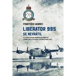 Liberator 995 se nevrátil - 311. čs. bombardovací peruť RAF a příběh osmi letců osádky kapitána Otakara Žanty